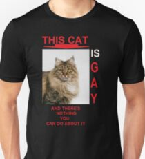 this cat is gay and there's nothing you can do about it. Unisex T-Shirt