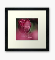 What Cancer Cannot Do Framed Print