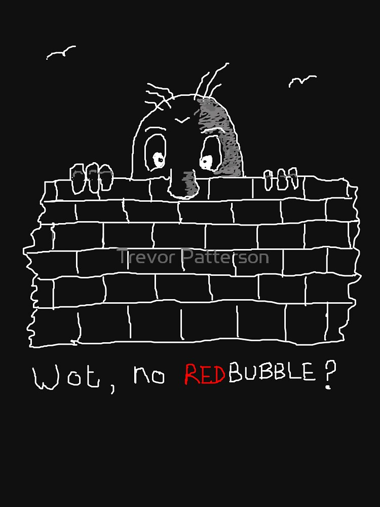 Wot, no Red Bubble? by CatchLight
