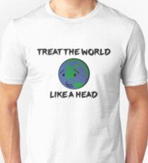 Treat The World Like A Head Unisex T-Shirt