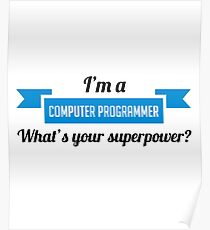 I'm A Computer Programmer What's Your Superpower? Funny Computer Programming Coding Coder Gift Poster