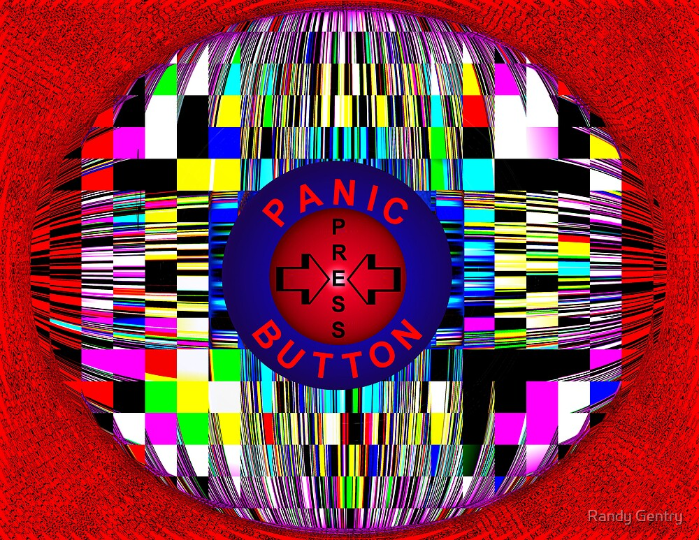 """Panic Button Press"" by Randy Gentry"