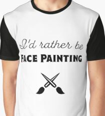 I'd Rather Be Face Painting (in Black) Graphic T-Shirt