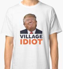 Donald Trump Village Idiot Classic T-Shirt