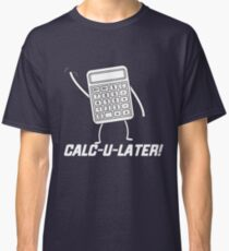 CALC U LATER Classic T-Shirt