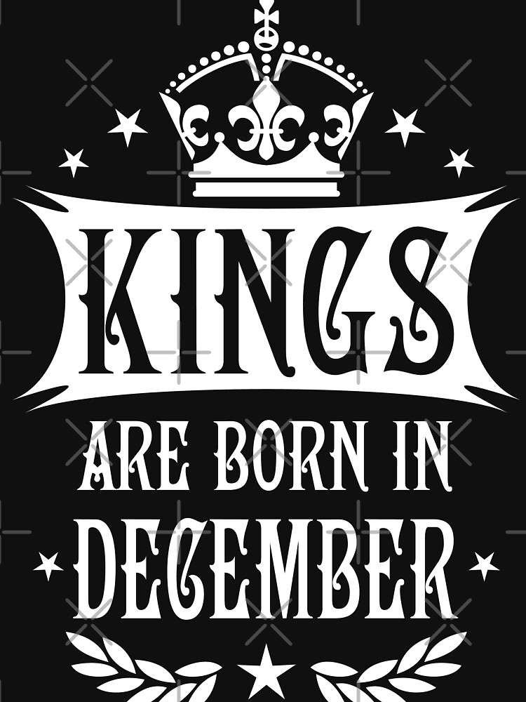 Kings are born in December King Crown Cool Birthday Design by Margarita-Art 43fc47aa15