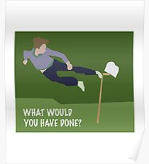 What would you have done Poster