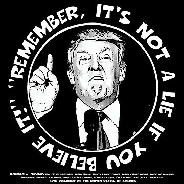 "Donald Trump: ""Remember, It's Not A Lie If You Believe It!"" #1 by torg"