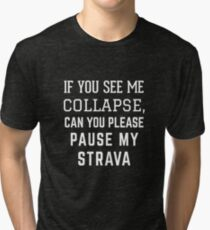 If You See me Collapse Can You Pause my Strava Tri-blend T-Shirt