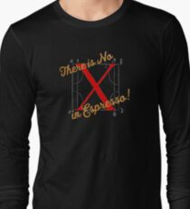 There is No X in Espresso! Long Sleeve T-Shirt