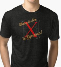 There is No X in Espresso! Tri-blend T-Shirt