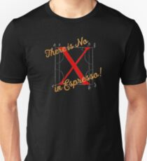 There is No X in Espresso! Unisex T-Shirt