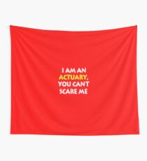I am an Actuary, You Can't Scare Me Wall Tapestry
