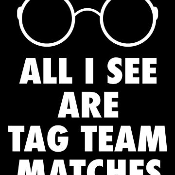 All I See Are Tag Team Matches by canterlotradio