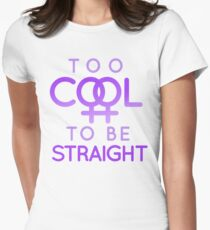 TOO COOL TO BE STRAIGHT T-Shirt
