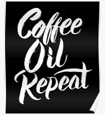 Coffee Oil Repeat - Aromatherapy Essential Oils Lover Saying  Poster