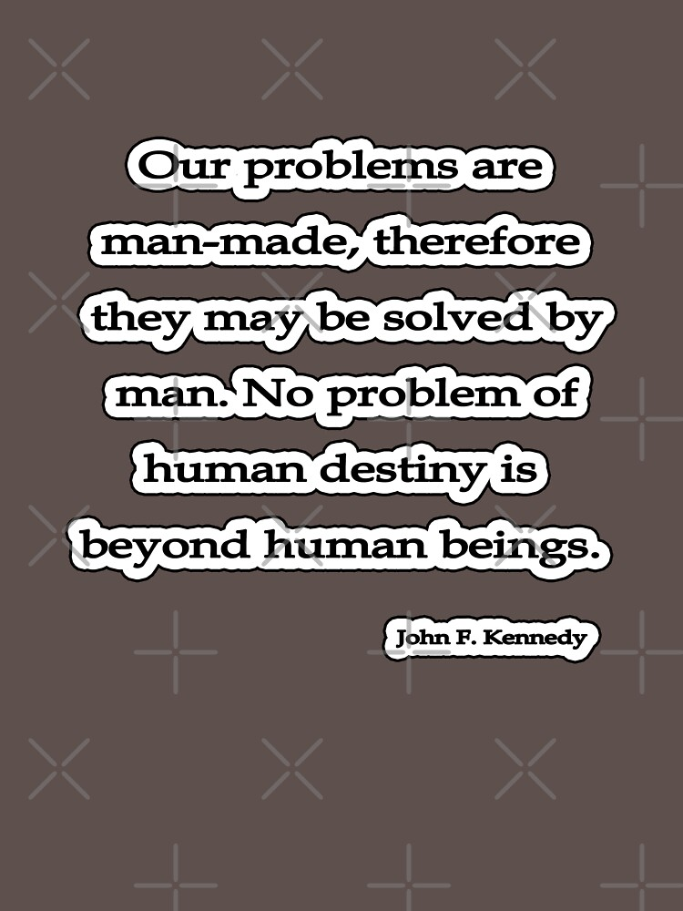 Our problems, John F. Kennedy by insanevirtue