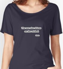 Sun shines on the wicked, Seneca  Women's Relaxed Fit T-Shirt