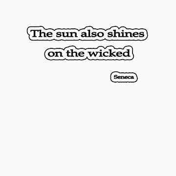 Sun shines on the wicked, Seneca  by insanevirtue
