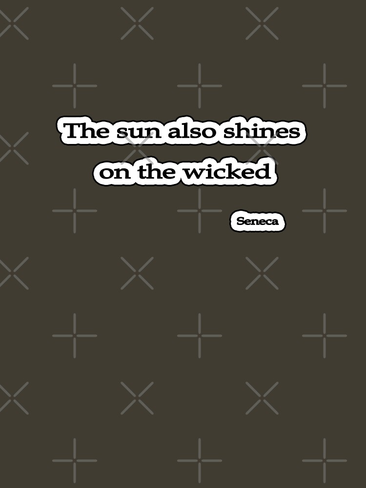 Sun shines on the wicked, Seneca  by insanevirtue