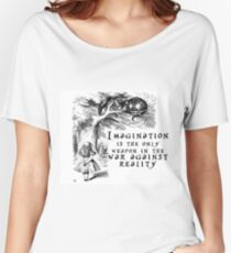Imagination is the only weapon in the war against reality Women's Relaxed Fit T-Shirt