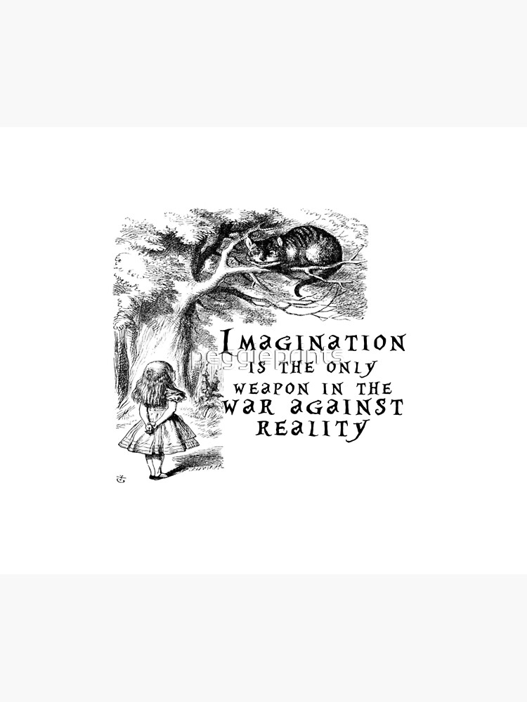 Imagination is the only weapon in the war against reality by peggieprints