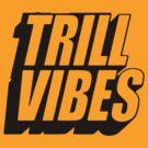 Trill Vibes [Black] by imjesuschrist