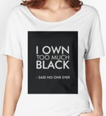 I own too much black Women's Relaxed Fit T-Shirt
