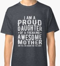 I'm Proud Daughter Of A Freaking Awesome Mother Fun Classic T-Shirt