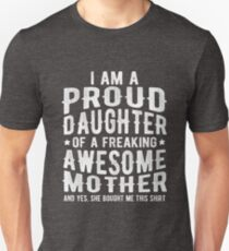 I'm Proud Daughter Of A Freaking Awesome Mother Fun Unisex T-Shirt