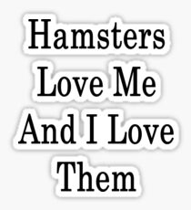 Hamsters Love Me And I Love Them  Sticker