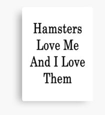 Hamsters Love Me And I Love Them  Canvas Print