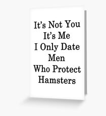 It's Not You It's Me I Only Date Men Who Protect Hamsters  Greeting Card