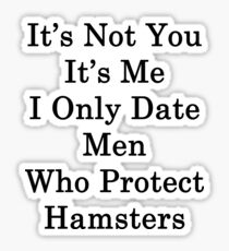 It's Not You It's Me I Only Date Men Who Protect Hamsters  Sticker