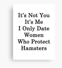 It's Not You It's Me I Only Date Women Who Protect Hamsters  Canvas Print