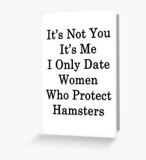 It's Not You It's Me I Only Date Women Who Protect Hamsters  Greeting Card