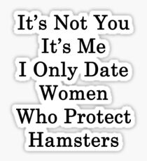 It's Not You It's Me I Only Date Women Who Protect Hamsters  Sticker