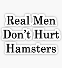 Real Men Don't Hurt Hamsters  Sticker