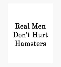 Real Men Don't Hurt Hamsters  Photographic Print