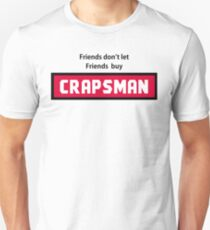 Friends dont let friends buy Crapsman Unisex T-Shirt