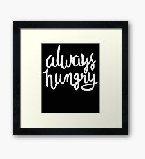 Always Hungry - Funny Humor Saying  Framed Print