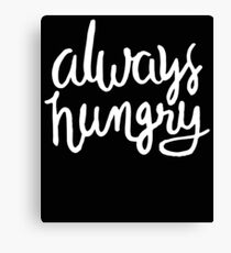 Always Hungry - Funny Humor Saying  Canvas Print
