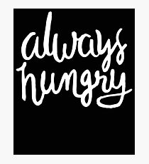 Always Hungry - Funny Humor Saying  Photographic Print