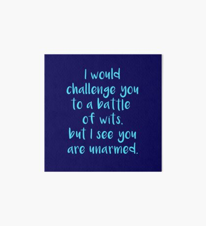 I Would Challenge You To A Battle Of Wits But I See You Are Unarmed - blue Art Board
