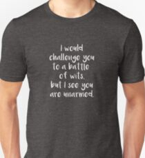 I Would Challenge You To A Battle Of Wits But I See You Are Unarmed - White T-Shirt