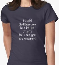 I Would Challenge You To A Battle Of Wits But I See You Are Unarmed - White Women's Fitted T-Shirt
