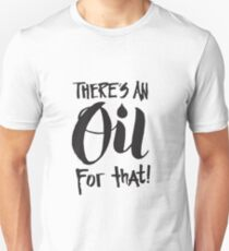 There's an Oil for that - Essential Oils Aromatherapy Saying  T-Shirt