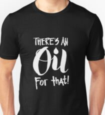 There's an Oil for that - Essential Oils Aromatherapy Saying Unisex T-Shirt