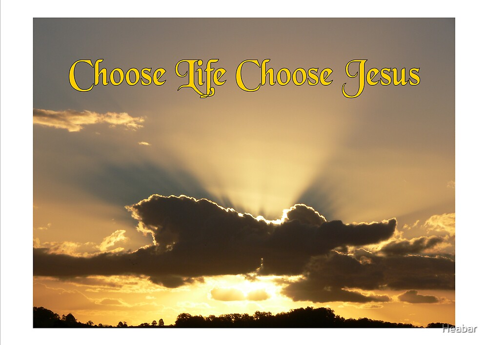 Choose Life Choose Jesus by Heabar