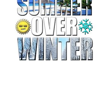 Summer Over Winter Vacation Trending Soft Screen Printed Summer Graphic Gift Tshirt by WelderSurgeon